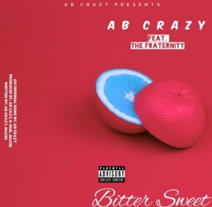 "AB Crazy - ""Bitter Sweet"" Ft. The Fraternity"